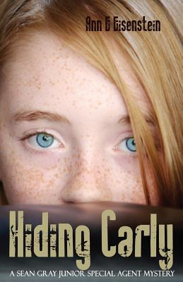 Hiding Carly, a Sean Gray Junior Special Agent Mystery - Eisenstein, Ann E