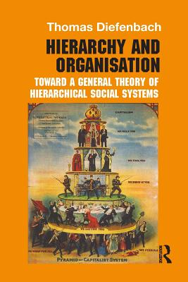 Hierarchy and Organisation: Toward a General Theory of Hierarchical Social Systems - Diefenbach, Thomas
