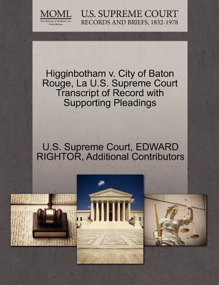 Higginbotham V. City of Baton Rouge, La U.S. Supreme Court Transcript of Record with Supporting Pleadings - Rightor, Edward, and Additional Contributors, and U S Supreme Court (Creator)