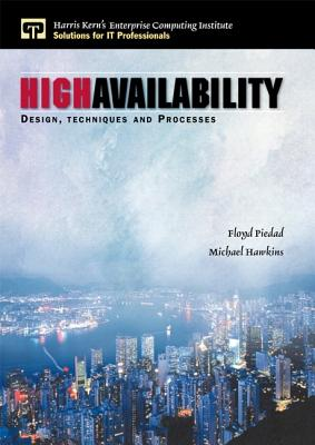 High Availability: Design, Techniques and Processes - Hawkins, Michael, and Piedad, Floyd