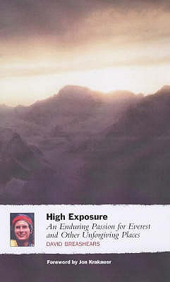 High Exposure: An Enduring Passion for Everest and Other Unforgiving Places - Breashears, David, and Krakaeur, Jon (Introduction by)