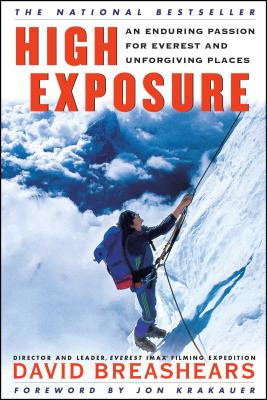 High Exposure: An Enduring Passion for Everest and Unforgiving Places - Breashears, David, and Krakauer, Jon (Foreword by)