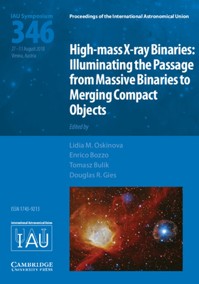 High-mass X-ray Binaries (IAU S346): Illuminating the Passage from Massive Binaries to Merging Compact Objects - Oskinova, Lidia M. (Editor), and Bozzo, Enrico (Editor), and Bulik, Tomasz (Editor)