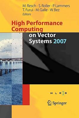High Performance Computing on Vector Systems 2007 - Roller, Sabine (Editor), and Lammers, Peter (Editor), and Furui, Toshiyuki (Editor)