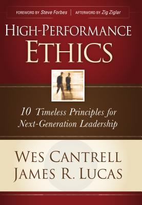 High-Performance Ethics: 10 Timeless Principles for Next-Generation Leadership - Lucas, James R