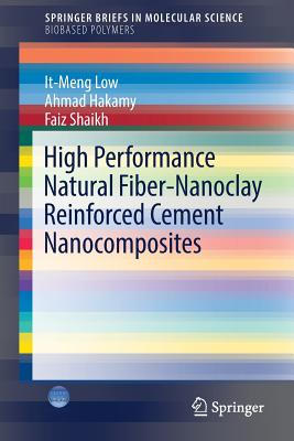 High Performance Natural Fiber-Nanoclay Reinforced Cement Nanocomposites 2017 - Low, It-Meng, and Hakamy, Ahmad, and Shaikh, Faiz