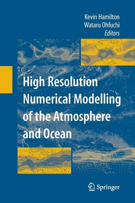 High Resolution Numerical Modelling of the Atmosphere and Ocean - Hamilton, Kevin (Editor), and Ohfuchi, Wataru (Editor)