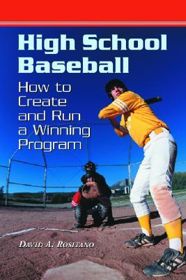 High School Baseball: How to Create and Run a Winning Program - Rositano, David A