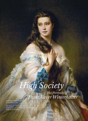 High Society: The Art of Franz Xaver Winterhalter - Aurisch, Helga Kessler, and Stockhausen, Tilmann, and Chabanne, Laure