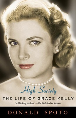 High Society: The Life of Grace Kelly - Spoto, Donald, M.A., Ph.D.