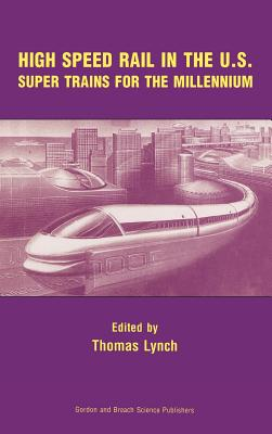 High Speed Rail in the Us: Super Trains for the Millennium - Lynch, Thomas, M.H (Editor)