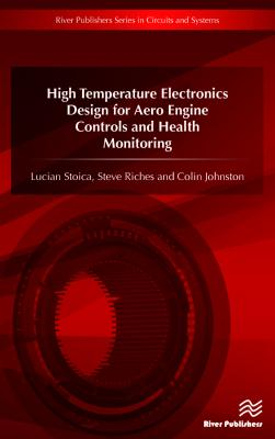 High Temperature Electronics Design for Aero Engine Controls and Health Monitoring - Stoica, Lucian, and Riches, Steve, and Johnston, Colin