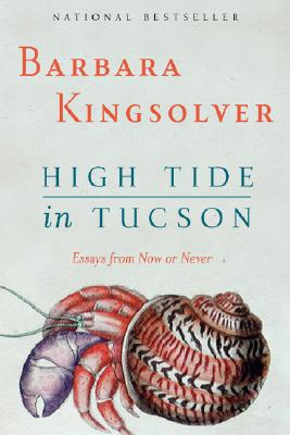 High Tide in Tucson: Essays from Now or Never - Kingsolver, Barbara