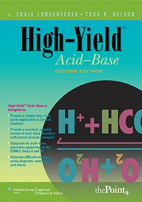 High-Yield(tm) Acid-Base - Longenecker, Craig J, and Longenecker, J Craig, MD, MPH, and Nelson, Todd R, MD, MS