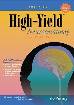 High-Yield(tm) Neuroanatomy - Fix, James D, PhD, and Brueckner, Jennifer K