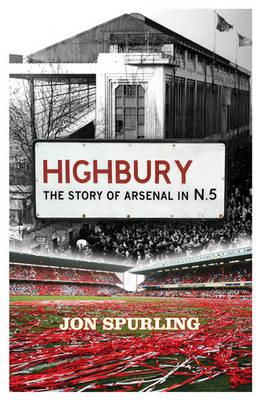 Highbury: The Story of Arsenal in N.5 - Spurling, Jon