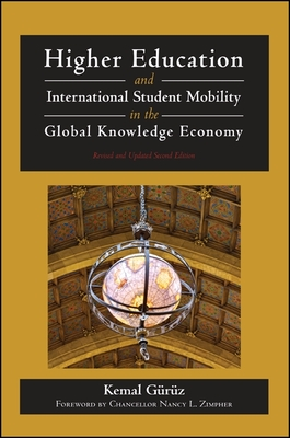 Higher Education and International Student Mobility in the Global Knowledge Economy: Revised and Updated Second Edition - Guruz, Kemal, and Zimpher, Nancy L (Foreword by)