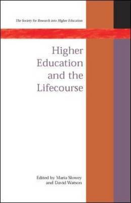 Higher Education and the Lifecourse - Watson, David, and Slowey, Maria, and Slowey Maria