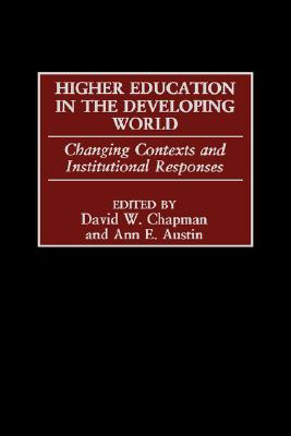 Higher Education in the Developing World: Changing Contexts and Institutional Responses (Gpg) (PB) - Chapman, David W (Editor)