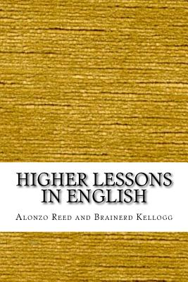 Higher Lessons in English - Kellogg, Alonzo Reed and Brainerd