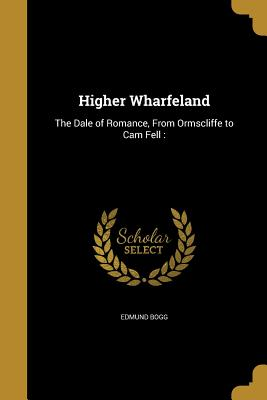 Higher Wharfeland: The Dale of Romance, from Ormscliffe to CAM Fell: - Bogg, Edmund