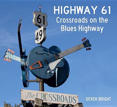 Highway 61: Crossroads on the Blues Highway - Bright, Derek
