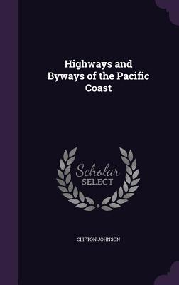 Highways and Byways of the Pacific Coast - Johnson, Clifton