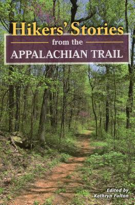 Hikers' Stories from the Appalachian Trail - Fulton, Kathryn (Editor)
