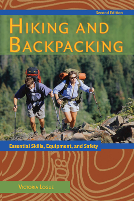 Hiking and Backpacking: Essential Skills, Equipment, and Safety - Logue, Victoria