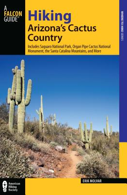 Hiking Arizona's Cactus Country: Includes Saguaro National Park, Organ Pipe Cactus National Monument, the Santa Catalina Mountains, and More - Molvar, Erik