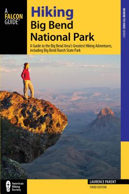Hiking Big Bend National Park: A Guide to the Big Bend Area's Greatest Hiking Adventures, Including Big Bend Ranch State Park - Parent, Laurence