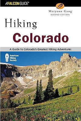 Hiking Colorado: An Atlas of Colorado's Greatest Hiking Adventures - Gaug, Maryann