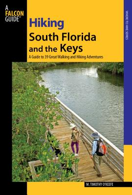 Hiking South Florida and the Keys: A Guide to 39 Great Walking and Hiking Adventures - O'Keefe, M Timothy, PH.D.