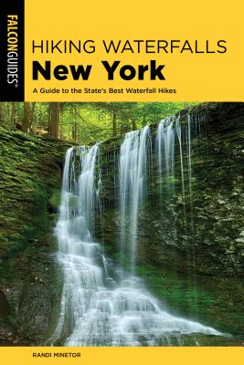 Hiking Waterfalls New York: A Guide to the State's Best Waterfall Hikes - Minetor, Randi