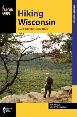 Hiking Wisconsin: A Guide to the State's Greatest Hikes - Revolinski, Kevin, and Hansen, Eric