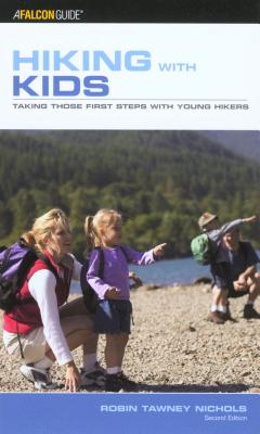 Hiking with Kids: Taking Those First Steps with Young Hikers - Tawney, Robin