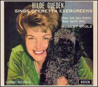 Hilde Gueden Sings Operetta Evergreens - Hilde Güden (soprano); Vienna Operetta Choir (choir, chorus); Vienna State Opera Orchestra; Robert Stolz (conductor)