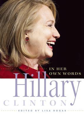 Hillary Clinton in Her Own Words - Rogak, Lisa (Editor)