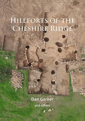 Hillforts of the Cheshire Ridge - Garner, Dan