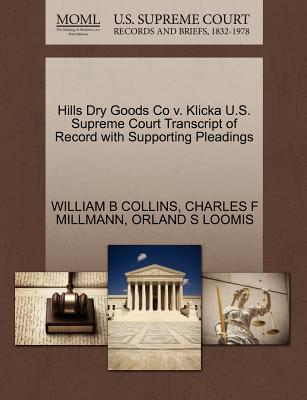 Hills Dry Goods Co V. Klicka U.S. Supreme Court Transcript of Record with Supporting Pleadings - Collins, William B, and Millmann, Charles F, and Loomis, Orland S