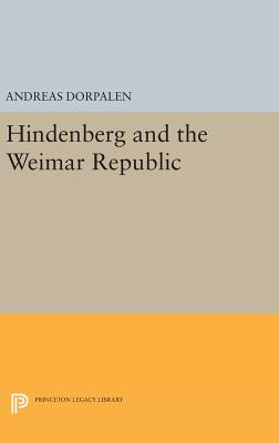 Hindenberg and the Weimar Republic - Dorpalen, Andreas