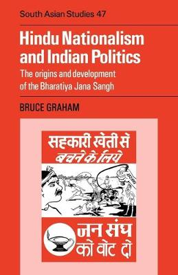 Hindu Nationalism and Indian Politics: The Origins and Development of the Bharatiya Jana Sangh - Graham, Bruce Desmond