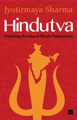 Hindutva: Exploring the Idea of Hindu Nationalism - Sharma, Jyotirmaya