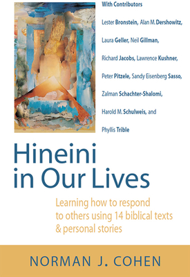 Hineini in Our Lives: Learning How to Respond to Others Through 14 Biblical Texts & Personal Stories - Cohen, Norman J, Dr.