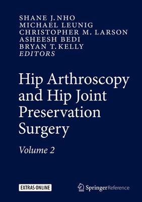 Hip Arthroscopy and Hip Joint Preservation Surgery - Nho, Shane (Editor), and Leunig, Michael (Editor), and Larson, Christopher M. (Editor)