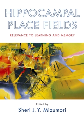 Hippocampal Place Fields: Relevance to Learning and Memory - Mizumori, Sheri J Y (Editor)