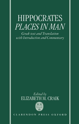 Hippocrates: Places in Man: Greek Text and Translation, with Introduction and Commentary - Hippocrates, and Craik, Elizabeth M. (Editor)