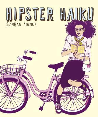 Hipster Haiku - Adcock, Siobhan
