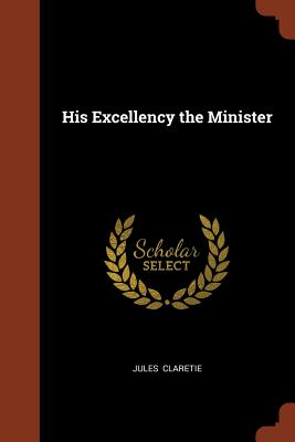 His Excellency the Minister - Claretie, Jules