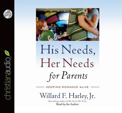 His Needs, Her Needs for Parents: Keeping Romance Alive - Harley, Willard F, Jr., PH.D. (Read by)